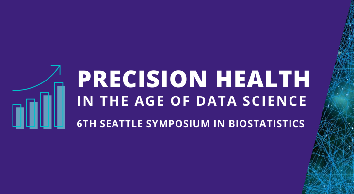 Precision Health in the Age of Data Science 6th Seattle Symposium in Biostatistics